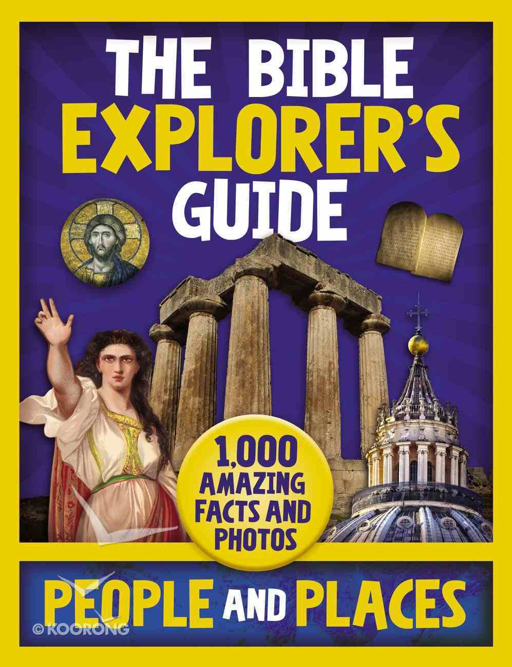 The Bible Explorer's Guide People and Places: 1,000 Amazing Facts and Photos Hardback