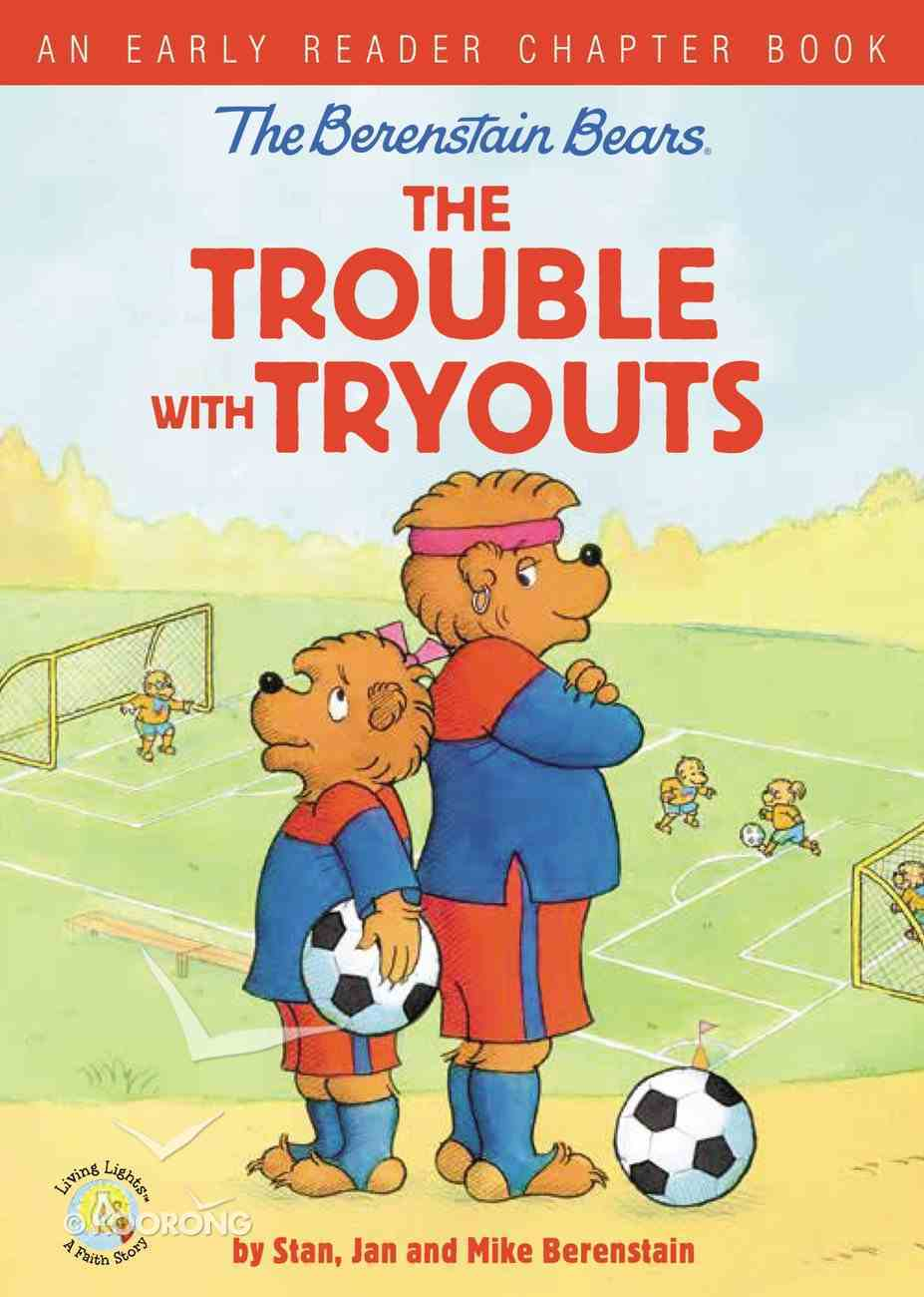 The Berenstain Bears the Trouble With Tryouts (An Early Reader Chapter Book) (The Berenstain Bears Series) Hardback
