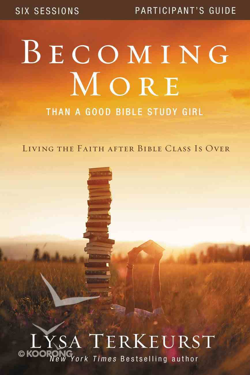 Becoming More Than a Good Bible Study Girl (Participant's Guide) Paperback