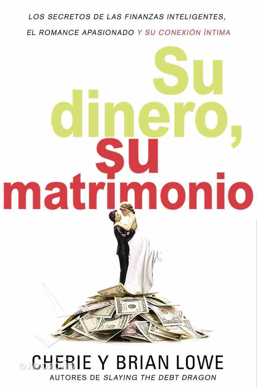 Su Dinero, Su Matrimonio: Los Secretos De Las Finanzas Inteligentes, El Romance Apasionado Y Su Conexion Intima Paperback