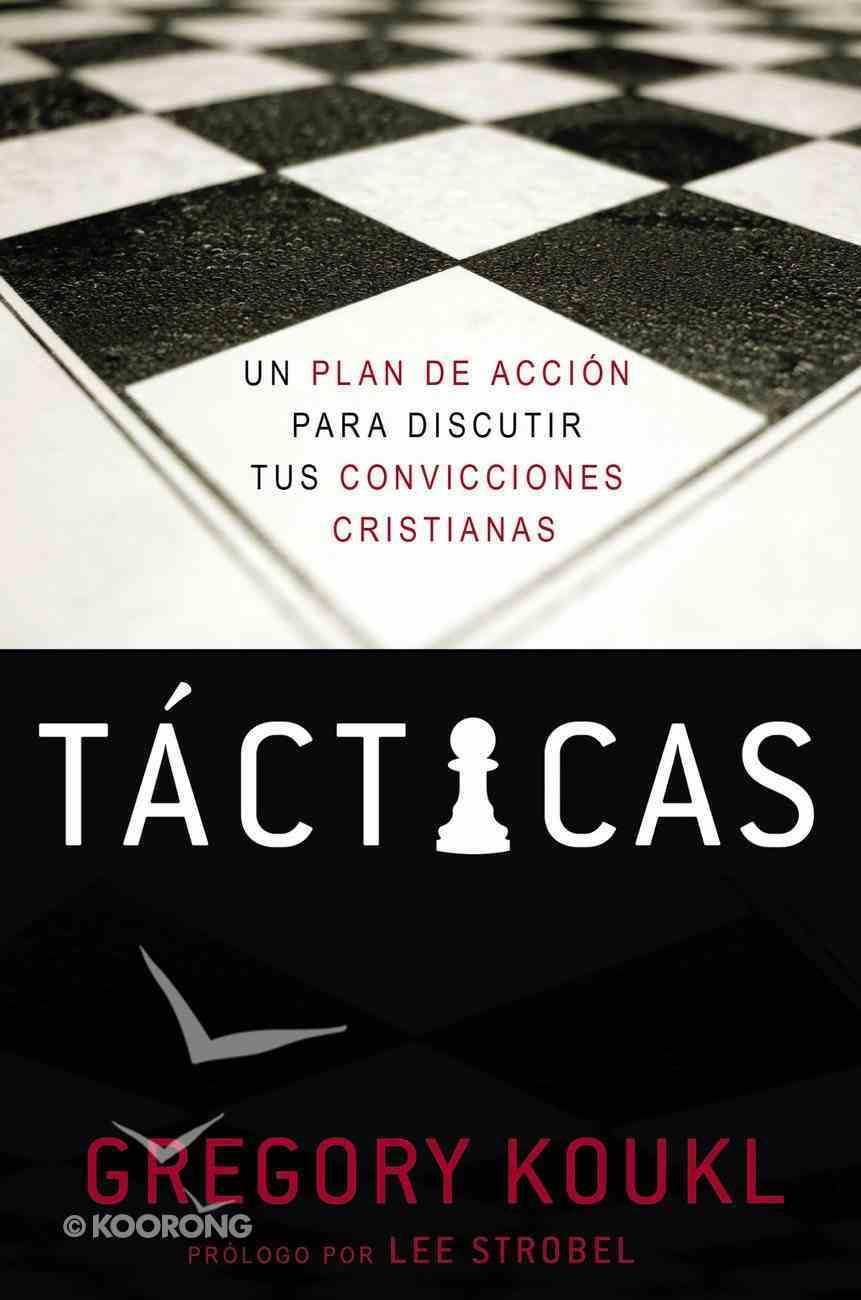 Tacticas: Un Plan De Accion Para Discutir Tus Convicciones Cristianas (A Game Plan For Discussing Your Christian Convictions) (Tactics) Paperback
