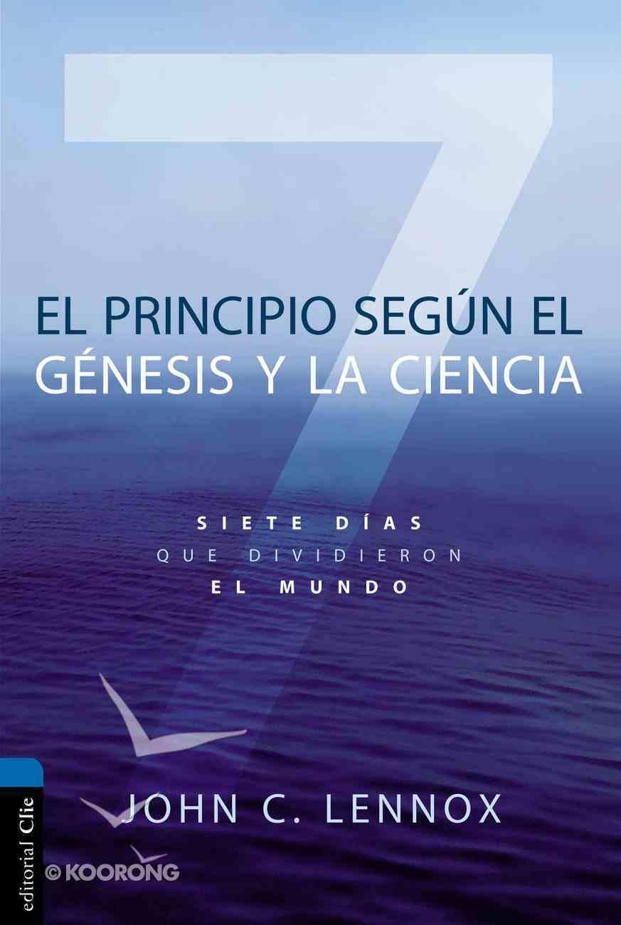 Principio Segun Genesis Y La Ciencia, El: Siete Dias Que Dividieron El Mundo Paperback
