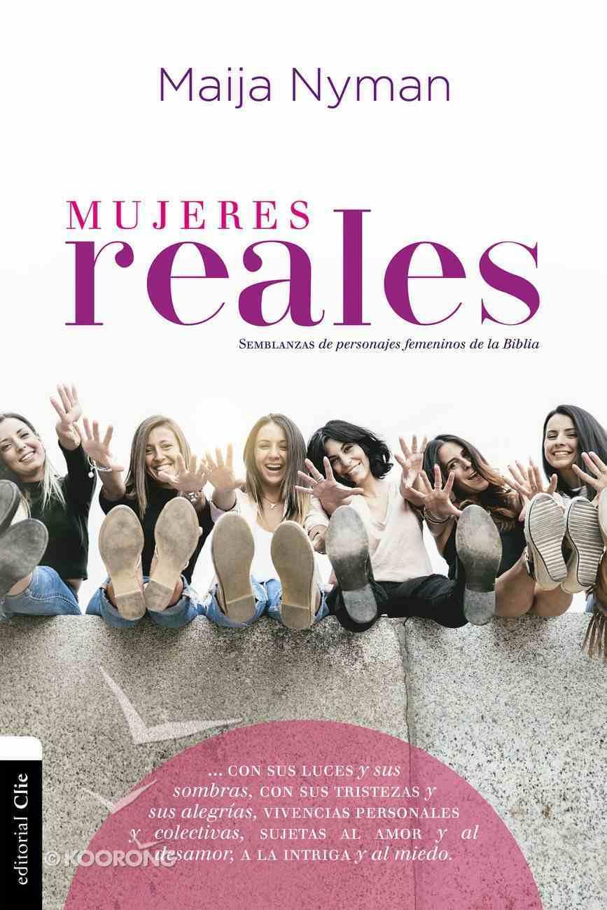 Mujeres Reales: Semblanzas De Personajes Femeninos De La Biblia Paperback