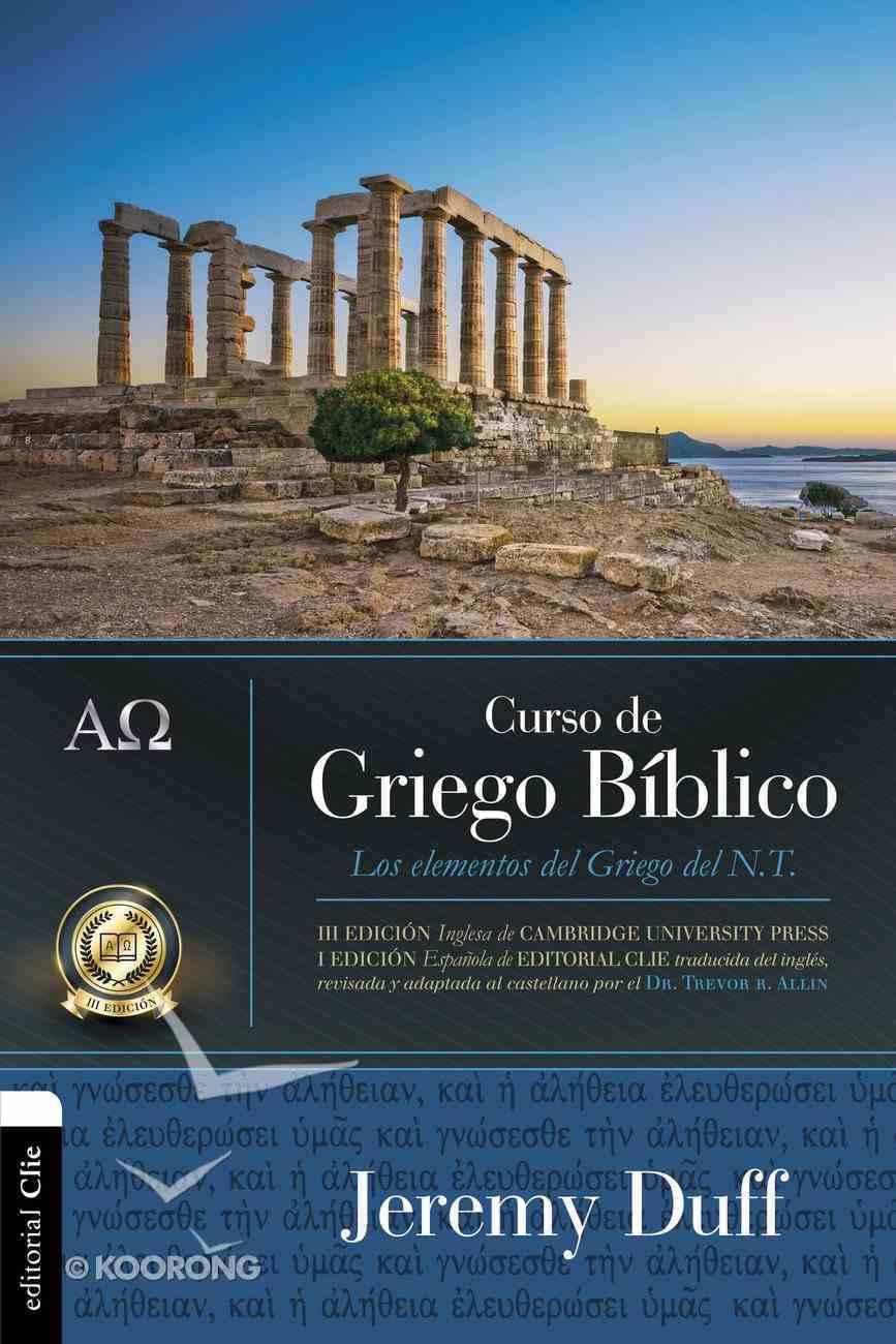 Curso De Griego Biblico: Los Elementos Del Griego Del NT Paperback