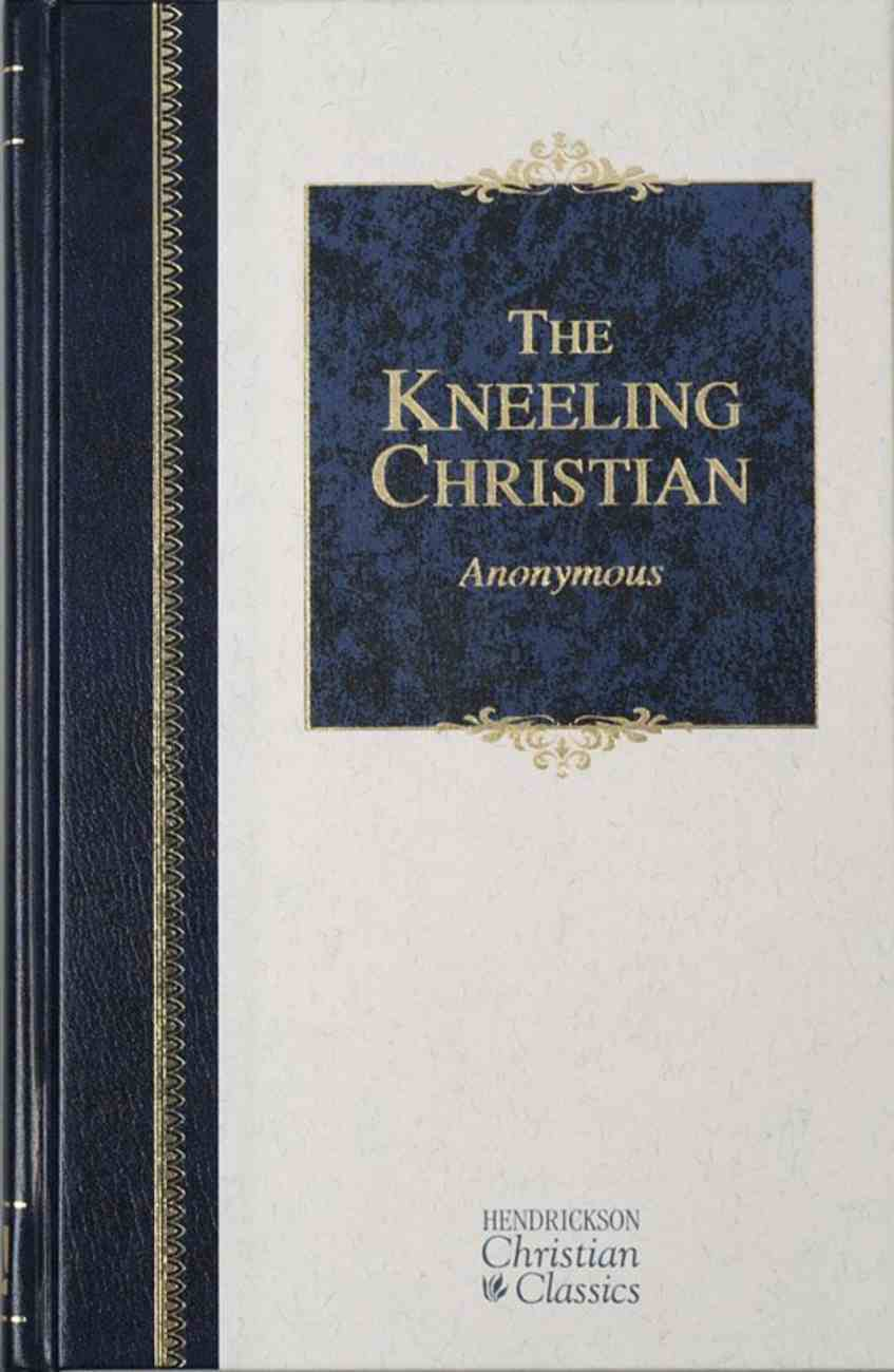 The Kneeling Christian (Hendrickson Christian Classics Series) eBook