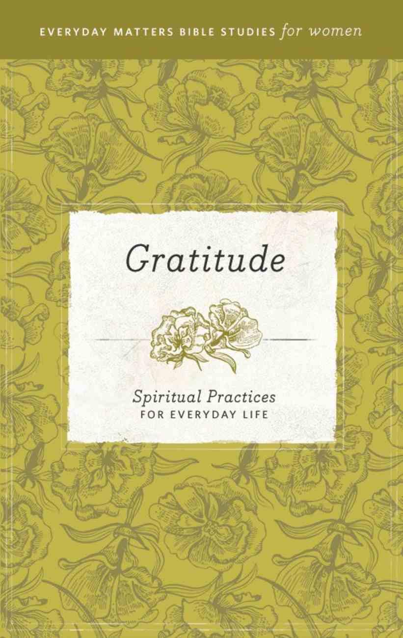 Gratitude (Everyday Matters Bible Studies For Women Series) eBook