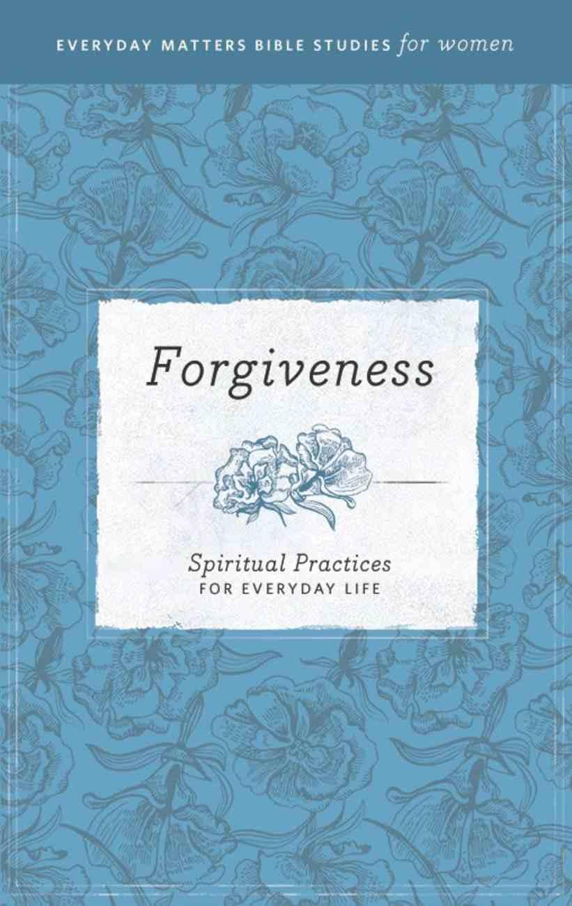Forgiveness (Everyday Matters Bible Studies For Women Series) eBook