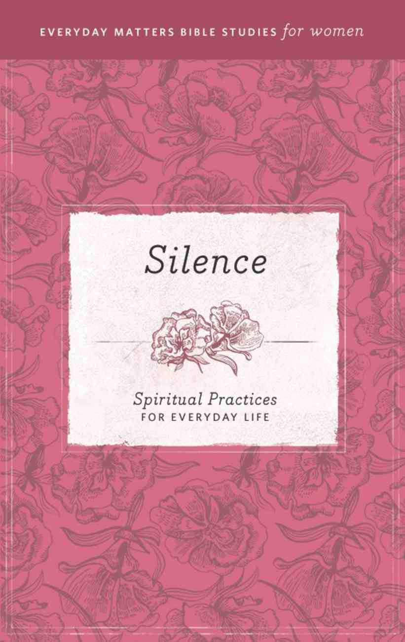 Silence (Everyday Matters Bible Studies For Women Series) eBook