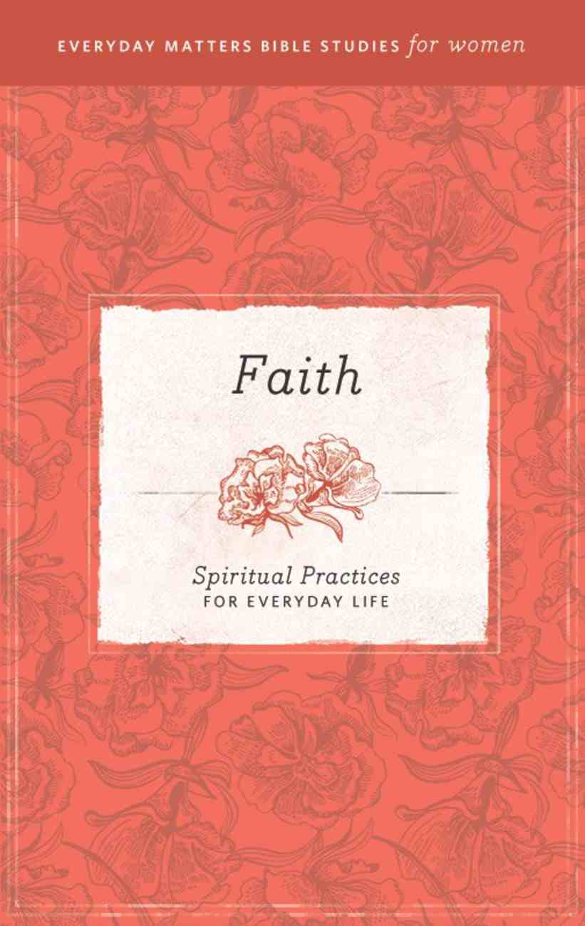 Faith and Worship (Everyday Matters Bible Studies For Women Series) eBook