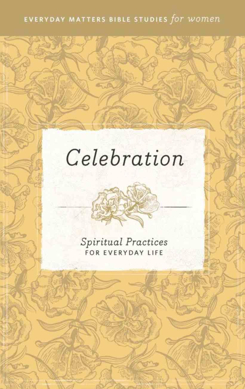 Celebration (Everyday Matters Bible Studies For Women Series) eBook