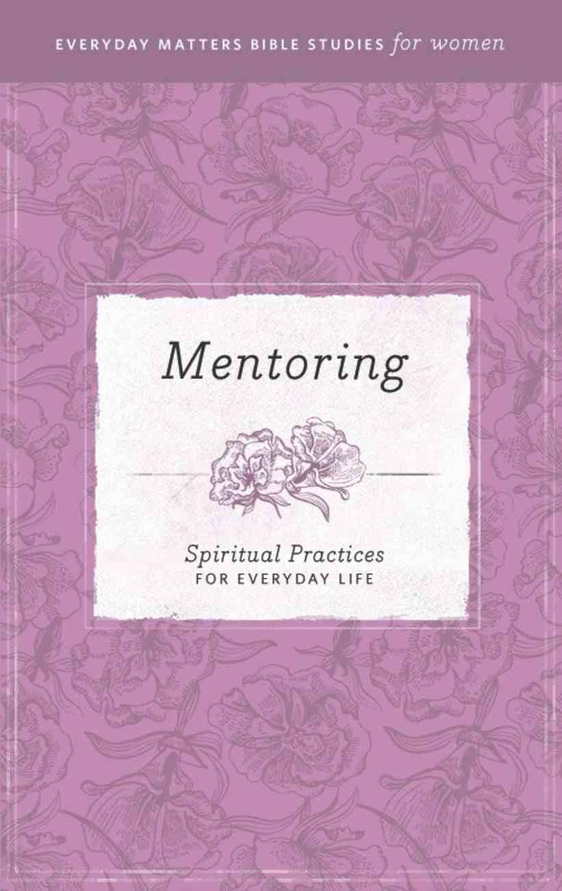 Mentoring (Everyday Matters Bible Studies For Women Series) eBook