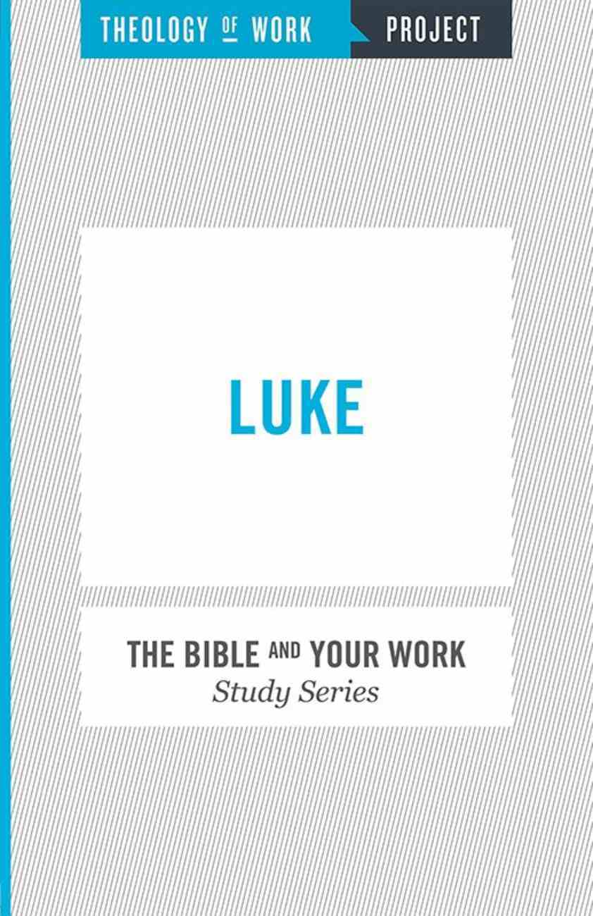Luke (The Bible And Your Work Study Series) eBook