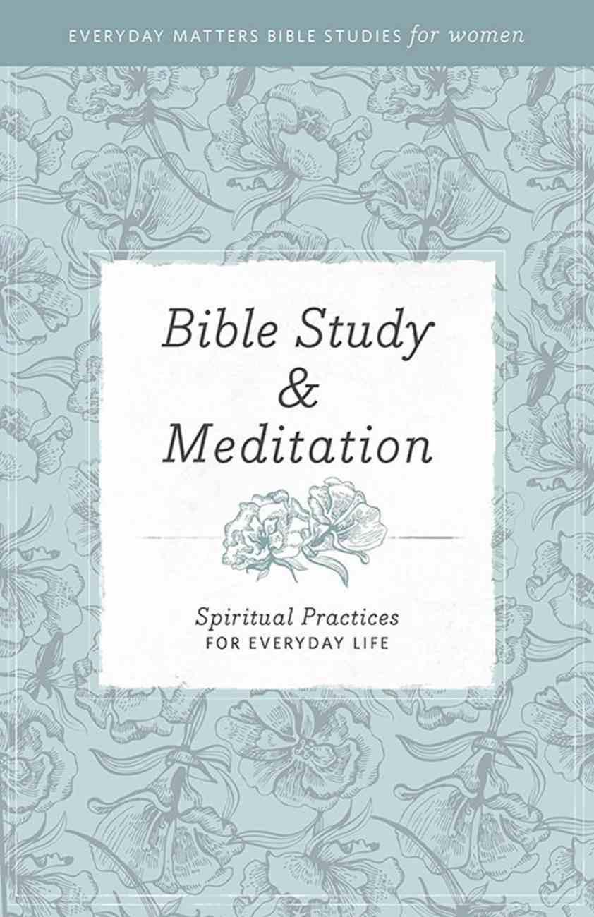 Everyday Matters Bible Studies For Women?Bible Study & Meditation (Everyday Matters Bible Studies For Women Series) eBook