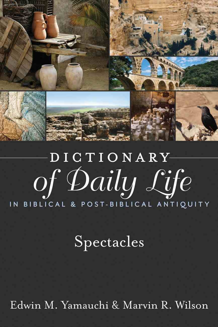 Dictionary of Daily Life in Biblical & Post-Biblical Antiquity: Spectacles eBook