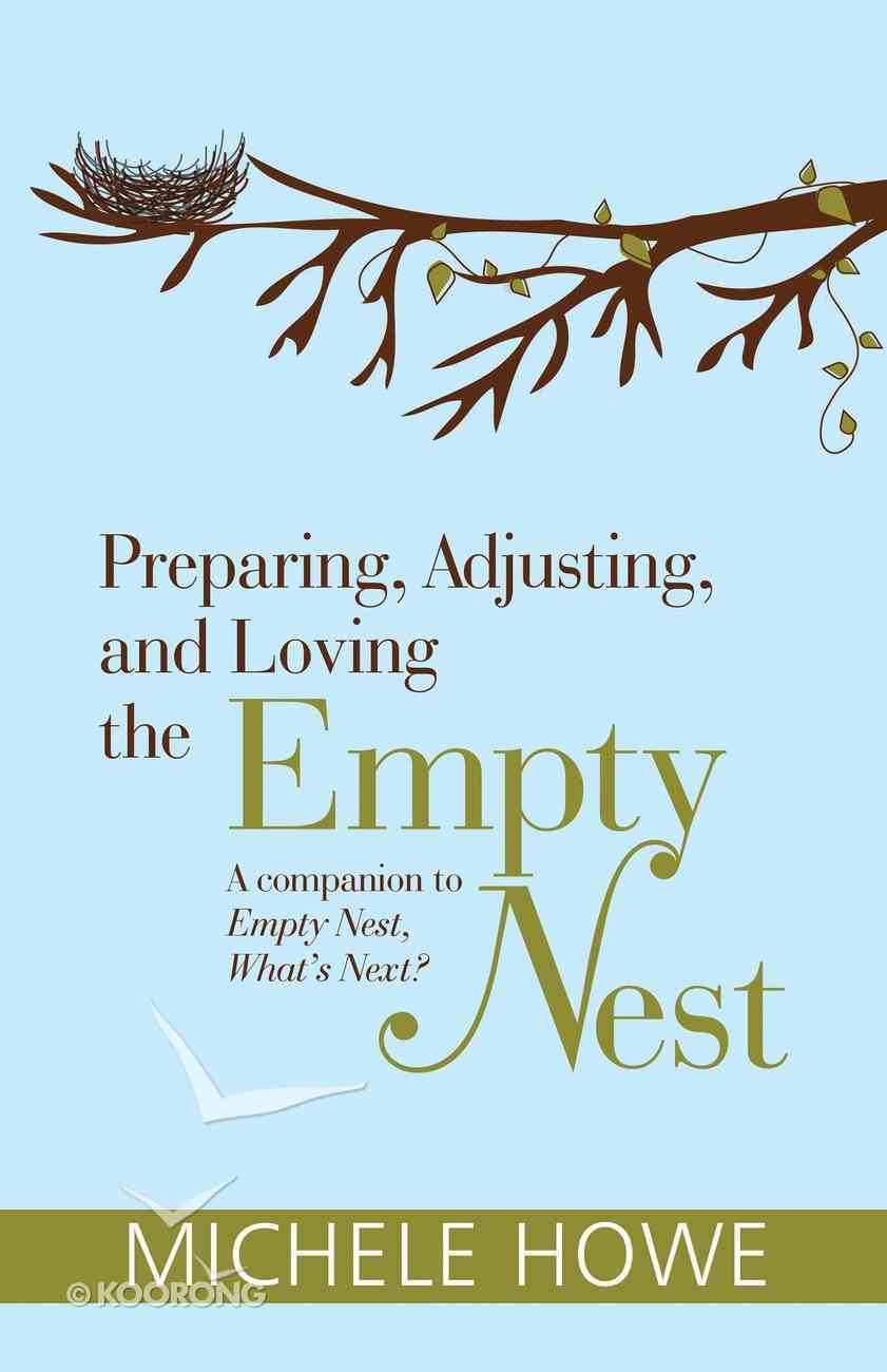 Preparing, Adjusting, and Loving the Empty Nest: A Companion to Empty Nest, What's Next? eBook