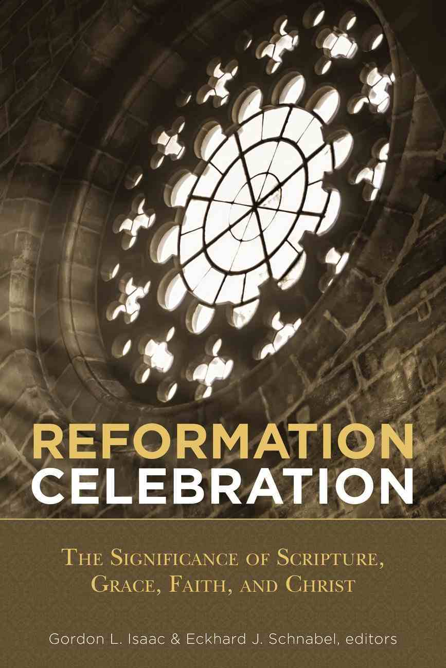 Reformation Celebration: The Significance of Scripture, Grace, Faith, and Christ Paperback