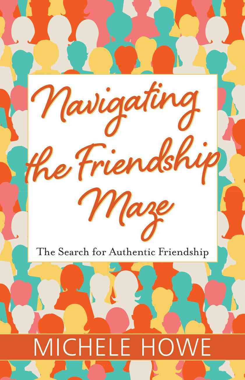 Navigating the Friendship Maze: The Search For Authentic Friendship eBook