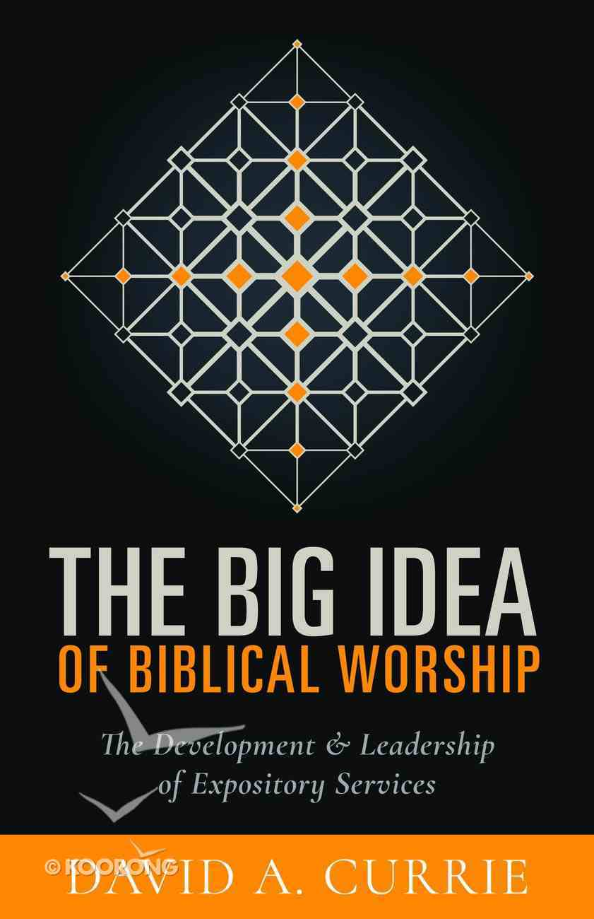 Big Idea of Biblical Worship: The the Development & Leadership of Expository Services eBook