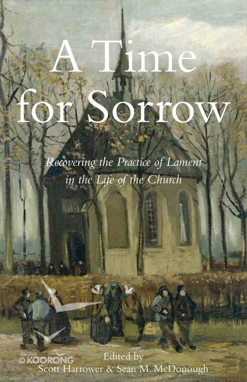 A Time For Sorrow: Recovering the Practice of Lament in the Life of the Church eBook