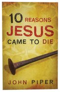 10 Reasons Jesus Came to Die (Pack Of 25) Booklet