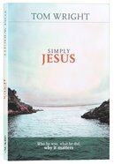 Simply Jesus: Who He Was, What He Did, Why It Matters Paperback