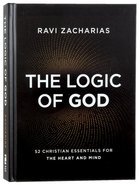 The Logic of God: 52 Christian Essentials For the Heart and Mind Hardback