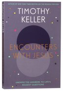 Encounters With Jesus: Unexpected Answers to Life's Biggest Questions Paperback