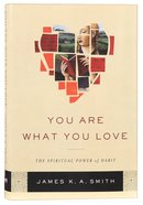 You Are What You Love: The Spiritual Power of Habit Hardback