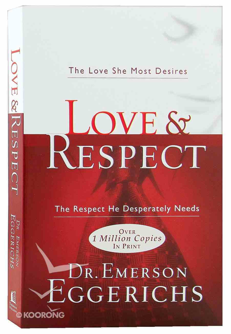 Love and Respect: The Love She Most Desires; the Respect He Desperately Needs Paperback