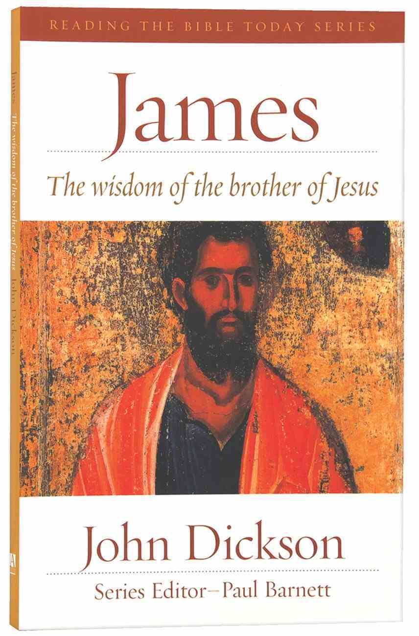 James - the Wisdom of the Brother of Jesus (Reading The Bible Today Series) Paperback