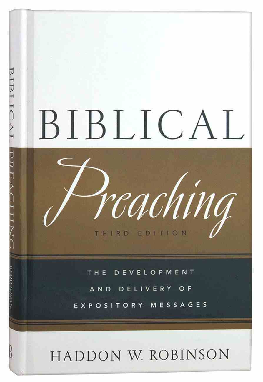 Biblical Preaching: The Development and Delivery of Expository Messages (3rd Edition) Hardback
