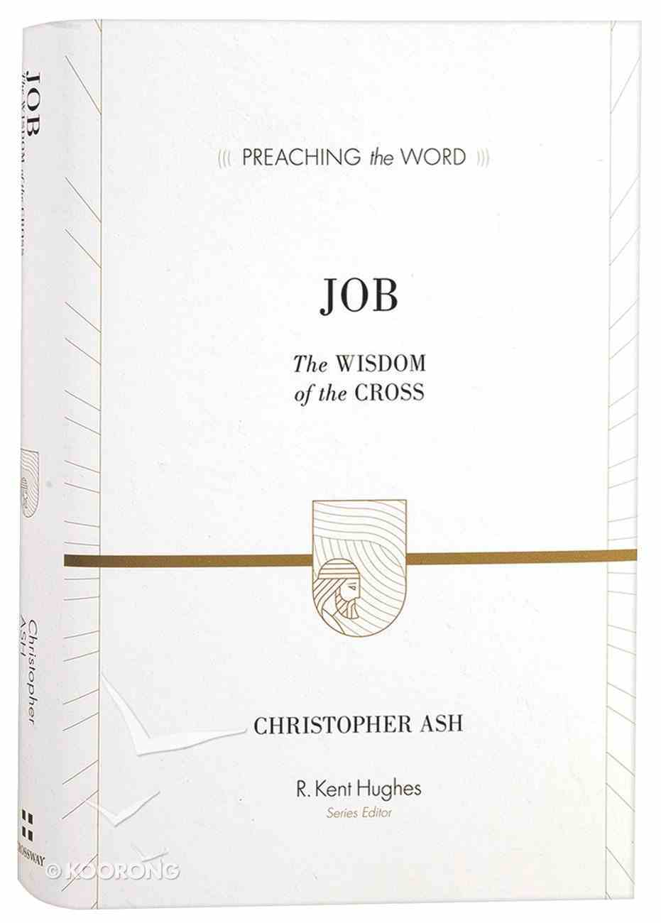 Job - the Wisdom of the Cross (Preaching The Word Series) Hardback