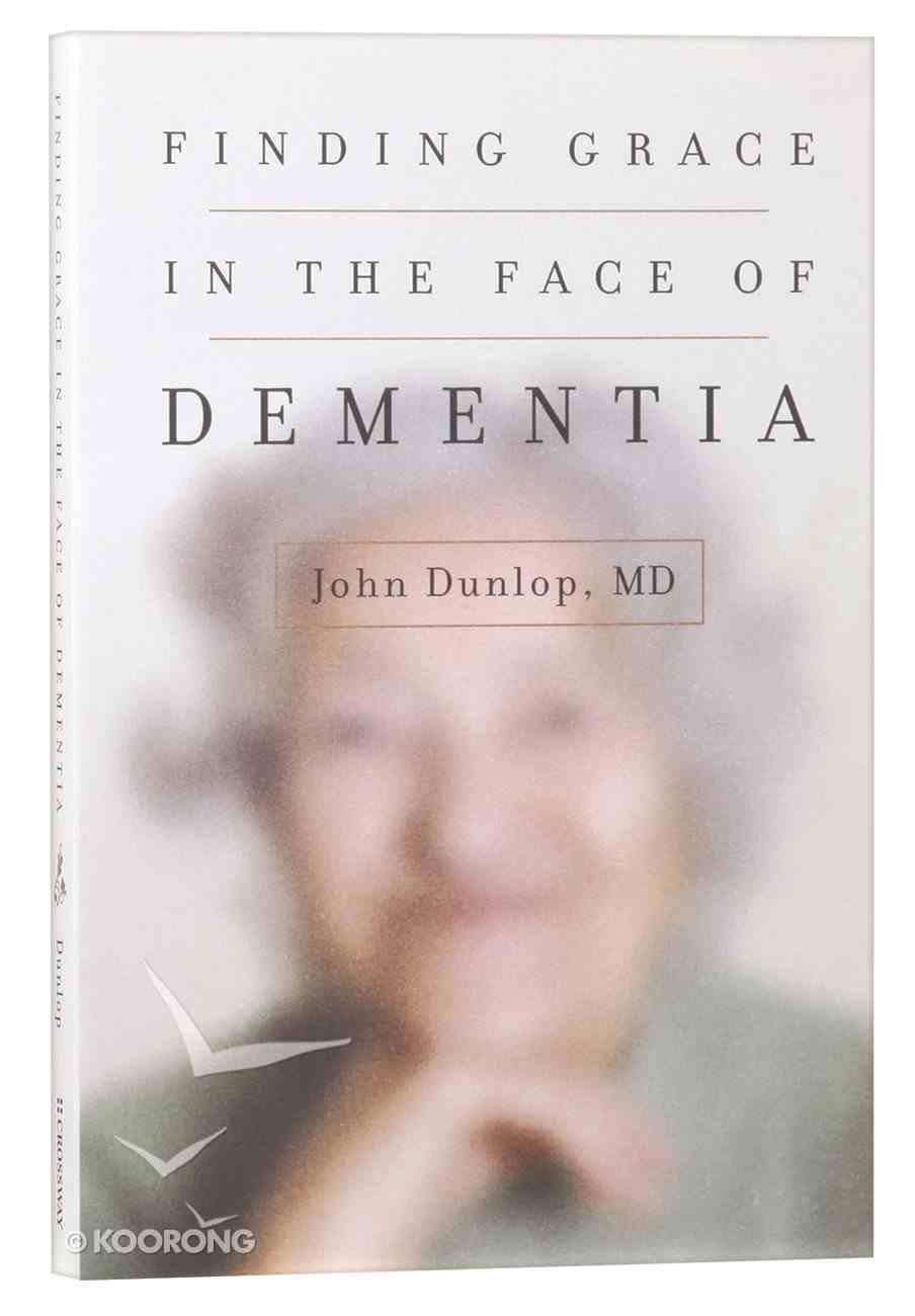 "Finding Grace in the Face of Dementia: ""Experiencing Dementia - Honoring God"" Paperback"