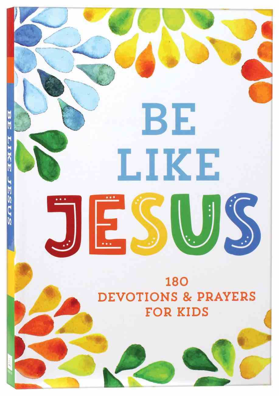 Be Like Jesus: 180 Devotions and Prayers For Kids Paperback