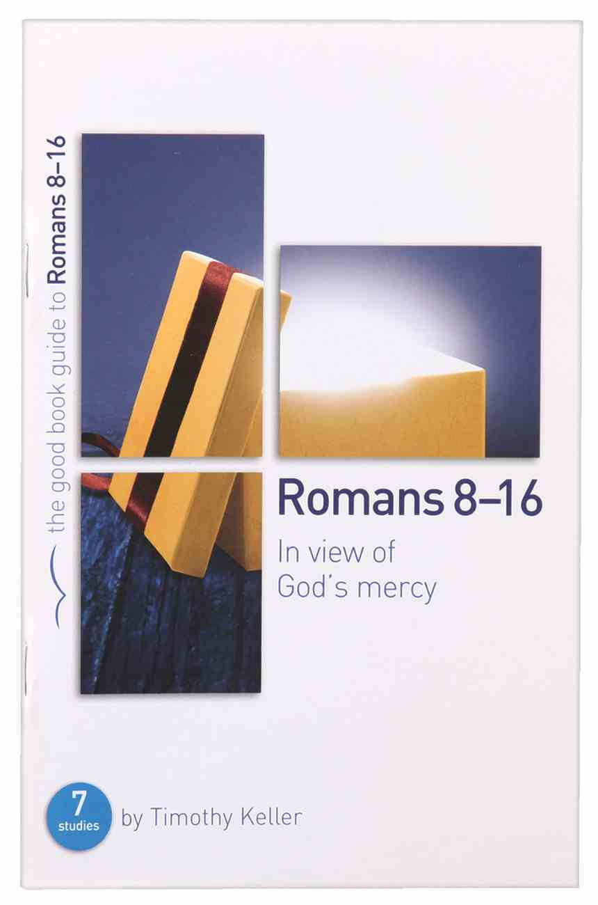 Romans 8-16: In View of God's Mercy (The Good Book Guides Series) Paperback
