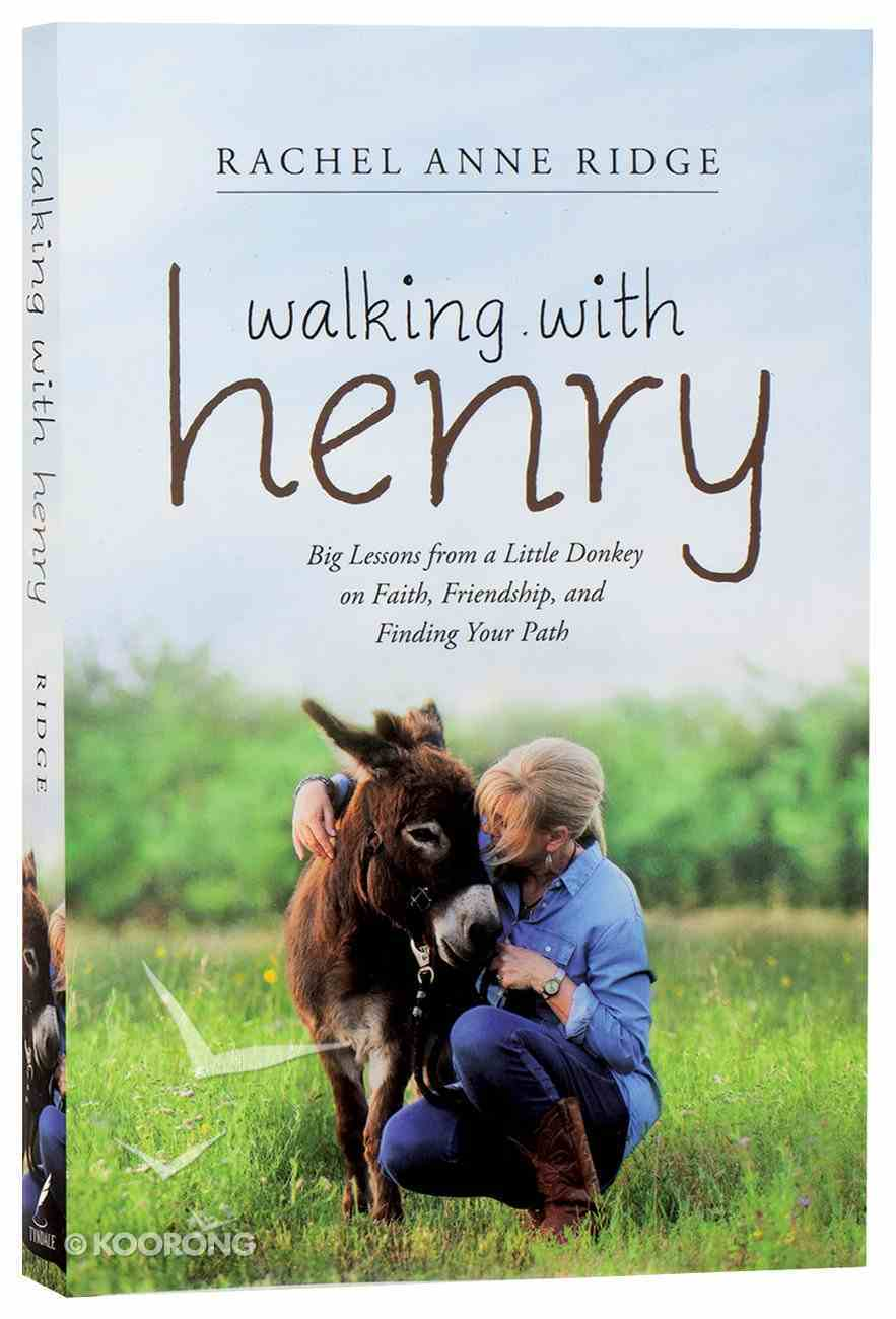 Walking With Henry: Big Lessons From a Little Donkey on Faith, Friendship, and Finding Your Path Paperback