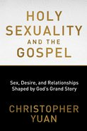 Holy Sexuality And The Gospel: Sex, Desire, And Relationships Shaped By God's Grand Story image