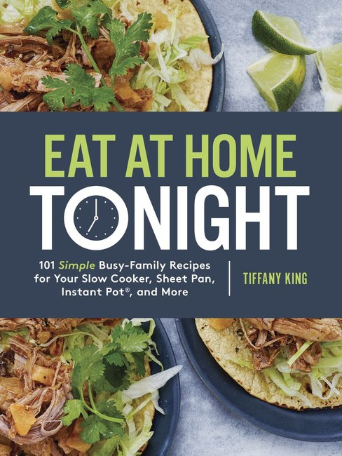 Product: Eat At Home Tonight: 101 Simple Busy-family Recipes For Your Slow Cooker, Sheet Pan, Instant Pot And More Image
