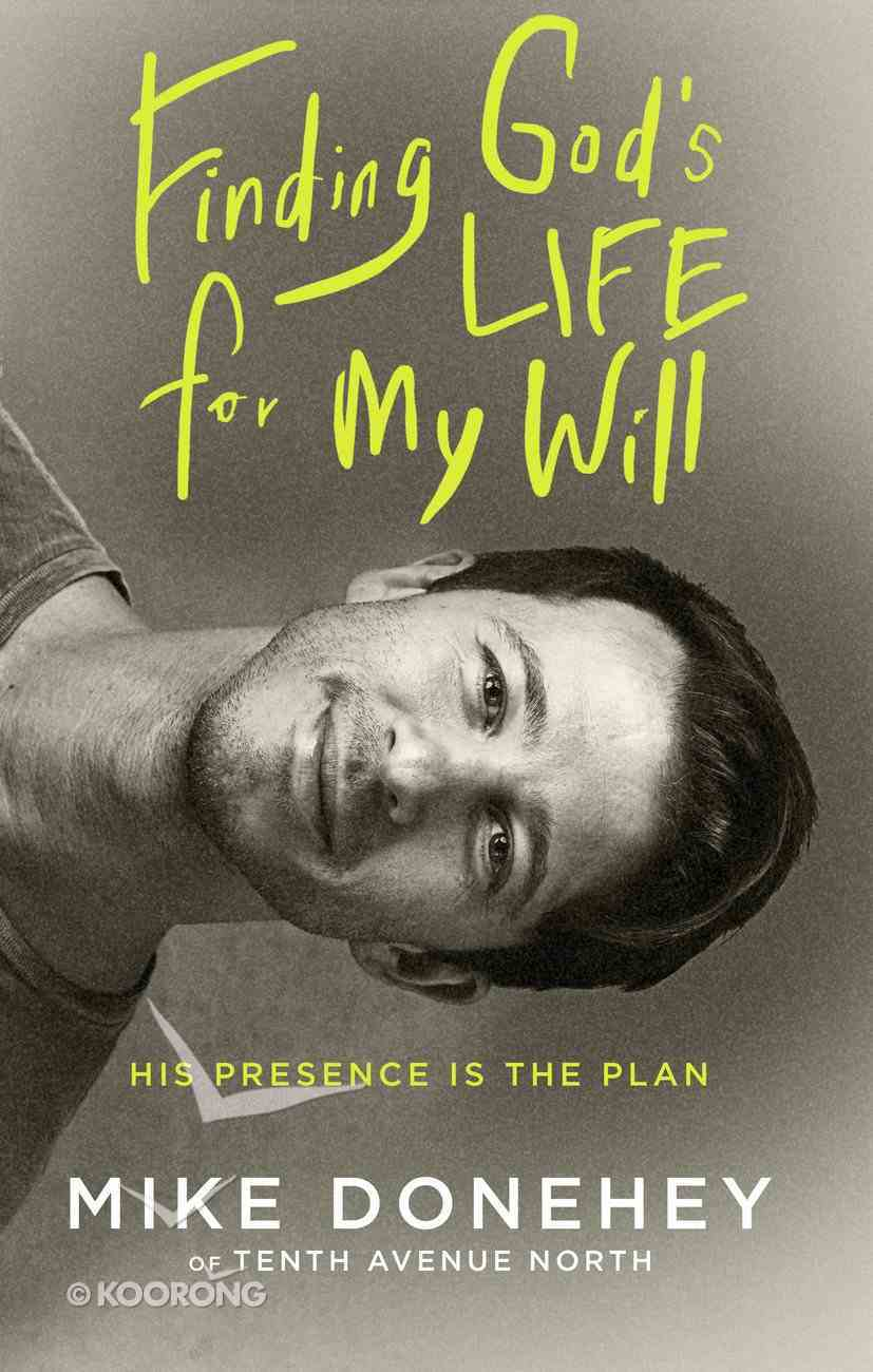 Finding God's Life For My Will: How His Presence Becomes the Plan Paperback