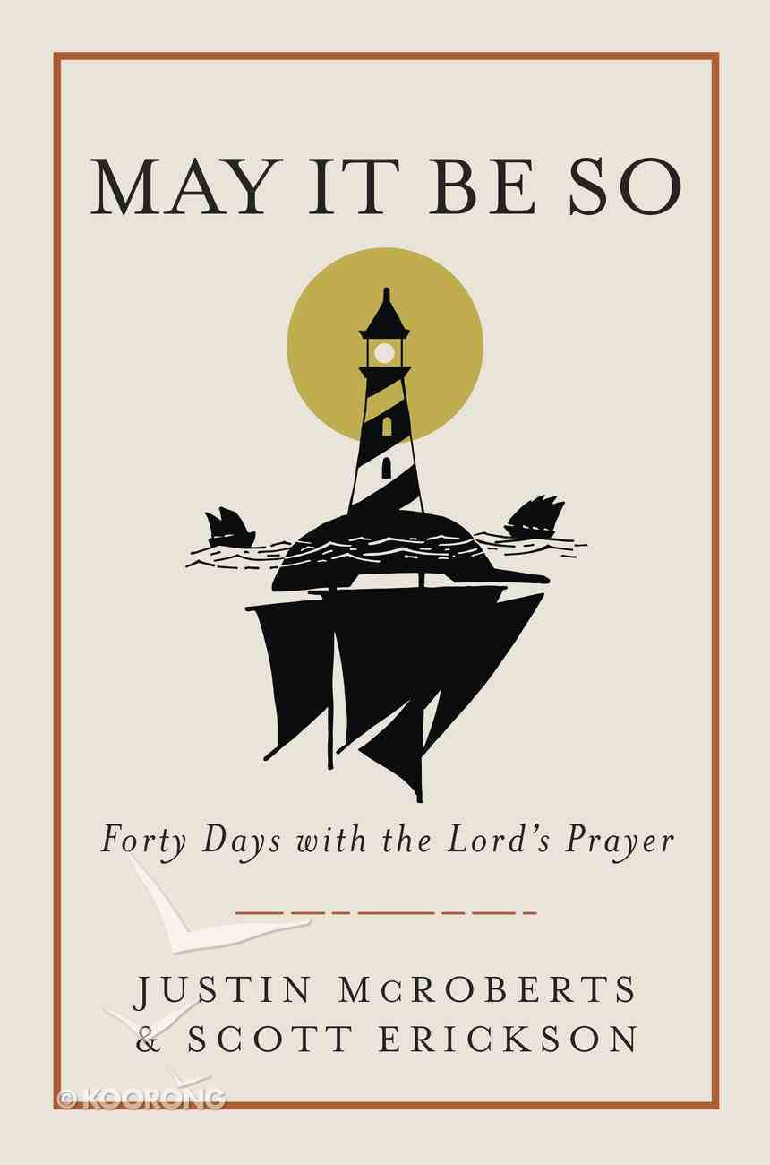 May It Be So: Forty Days With the Lord's Prayer Hardback