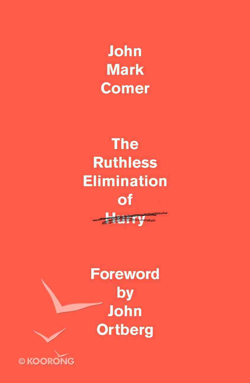 The Ruthless Elimination of Hurry: Staying Emotionally Healthy and Spiritually Alive in Our Current Chaos Hardback