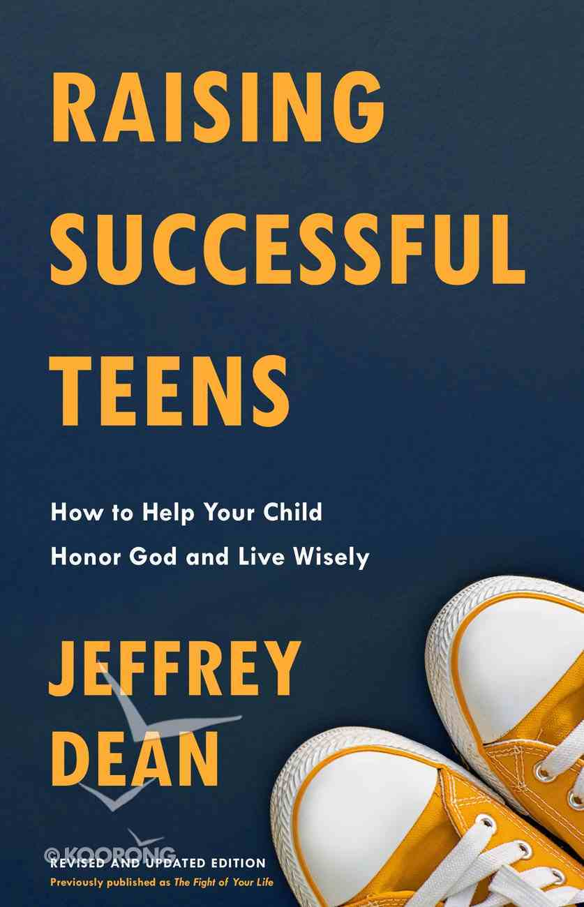 Raising Successful Teens: How to Help Your Child Honor God and Live Wisely Paperback