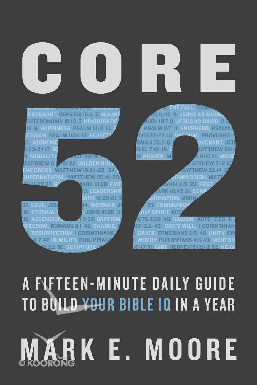 Core 52: A Fifteen-Minute Daily Guide to Build Your Bible Iq in a Year Paperback