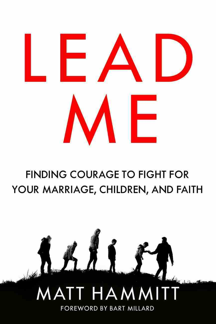 Lead Me: Finding Courage to Fight For Your Marriage, Children, and Faith Paperback