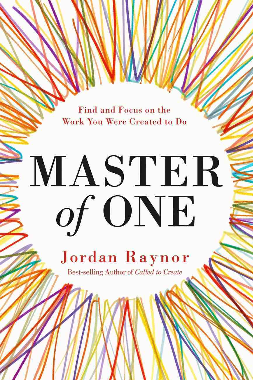 Master of One: Find Focus on the Work You Were Created to Do Hardback