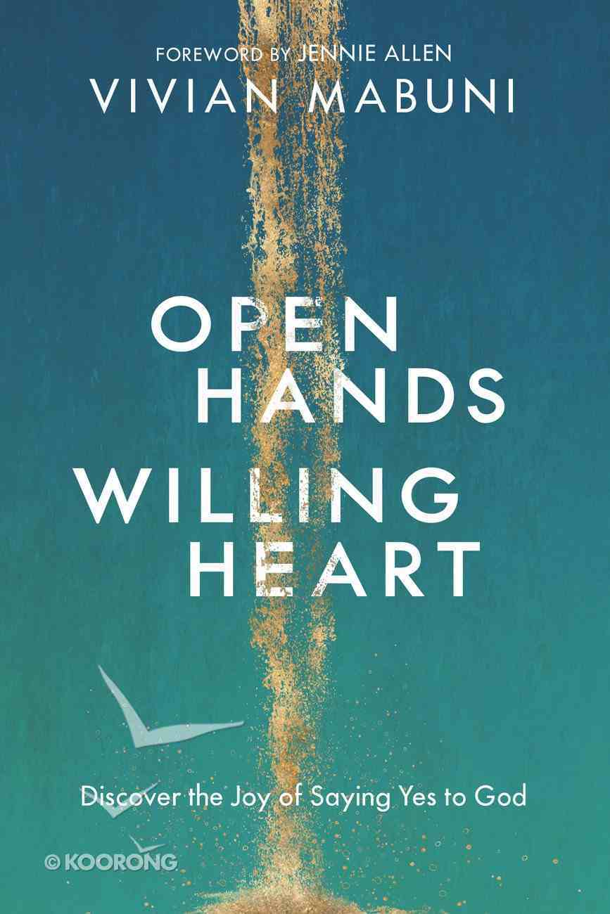 Open Hands, Willing Heart: Discover the Joy of Saying Yes to God Paperback