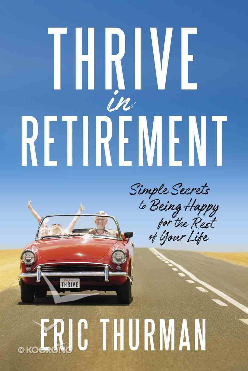 The Thrive Guide: The Three Secrets For Being Happy in Retirement Paperback