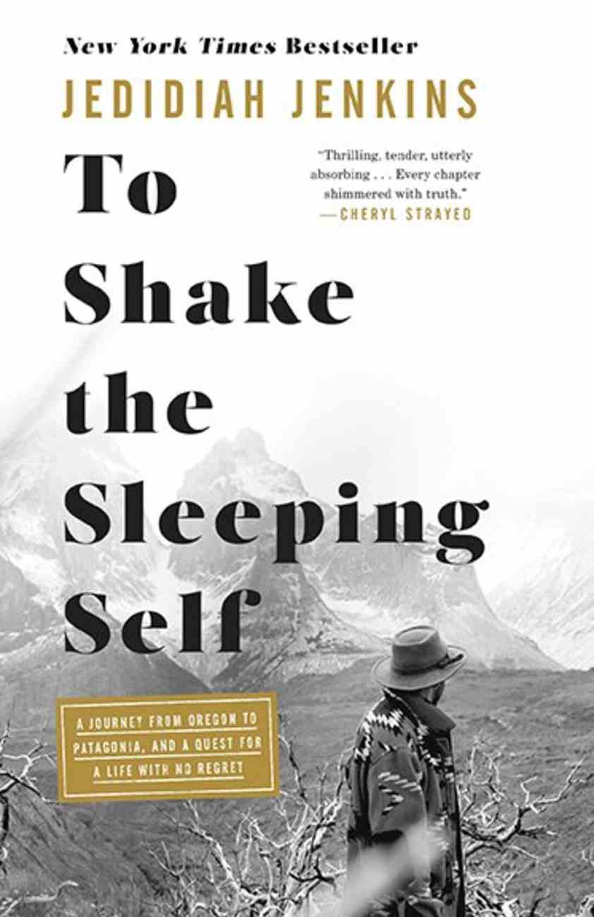 To Shake the Sleeping Self: A Journey From Oregon to Patagonia, and a Quest For a Life With No Regret Hardback