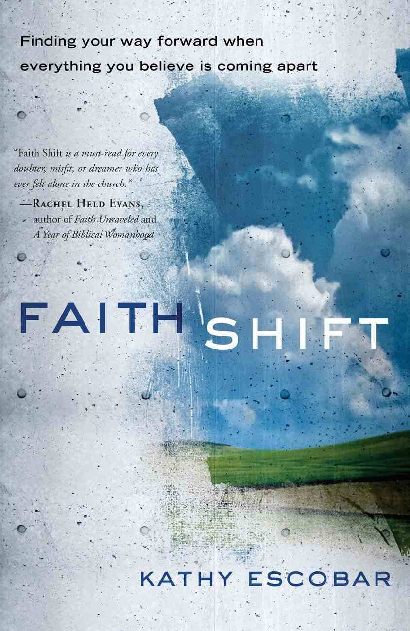 Faith Shift: Finding Your Way Forward When Everything You Believe is Coming Apart Paperback