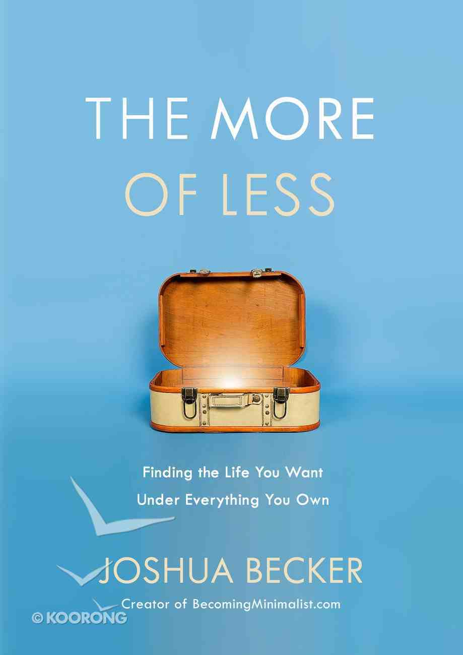 The More of Less: Finding the Life You Want Under Everything You Own Hardback